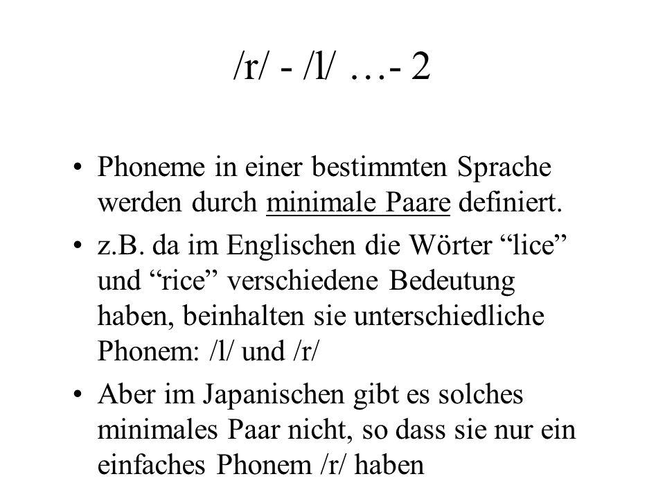 /r/ - /l/ …- 2 Phoneme in einer bestimmten Sprache werden durch minimale Paare definiert.
