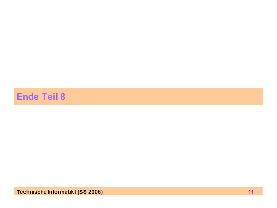 Ende Teil 8 Technische Informatik I (SS 2006) 11.