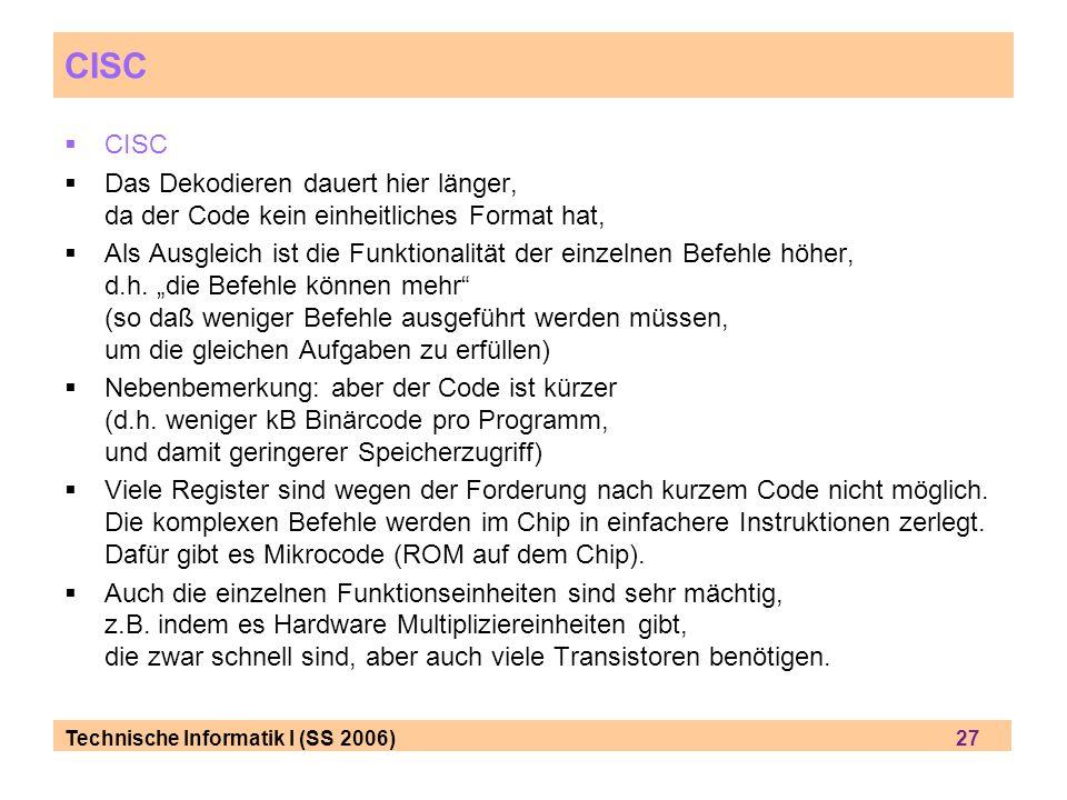 CISC CISC. Das Dekodieren dauert hier länger, da der Code kein einheitliches Format hat,