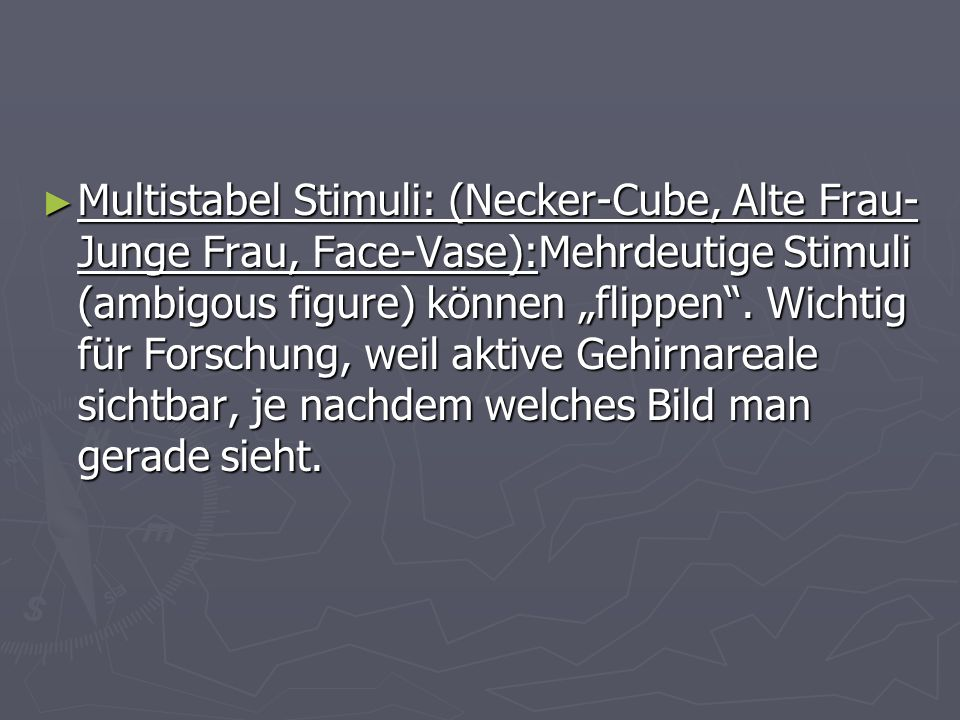 "Multistabel Stimuli: (Necker-Cube, Alte Frau-Junge Frau, Face-Vase):Mehrdeutige Stimuli (ambigous figure) können ""flippen ."