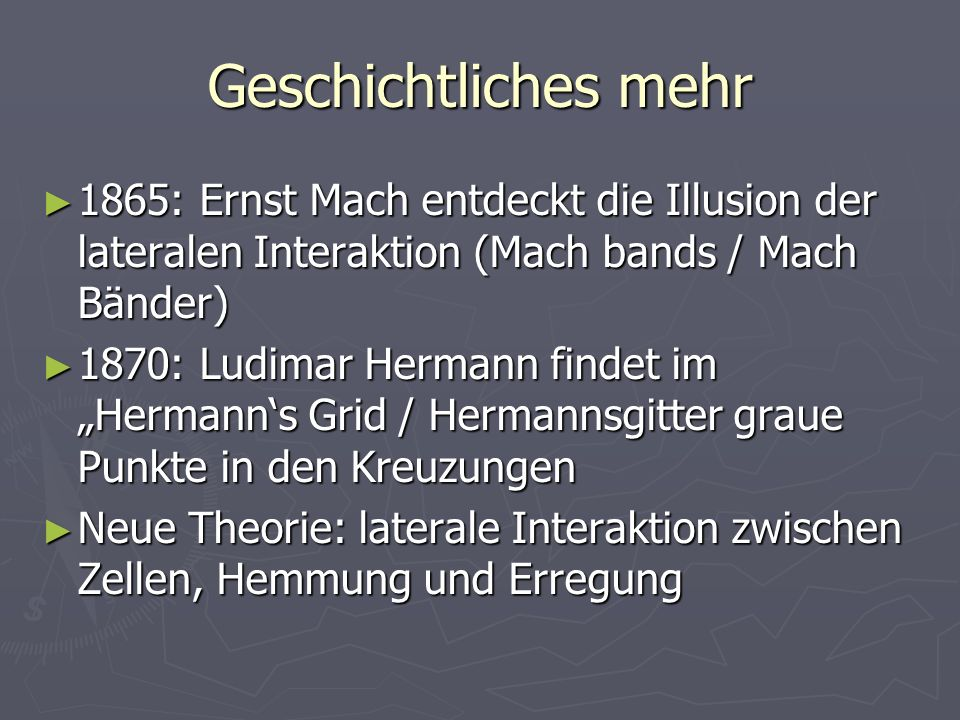 Geschichtliches mehr 1865: Ernst Mach entdeckt die Illusion der lateralen Interaktion (Mach bands / Mach Bänder)