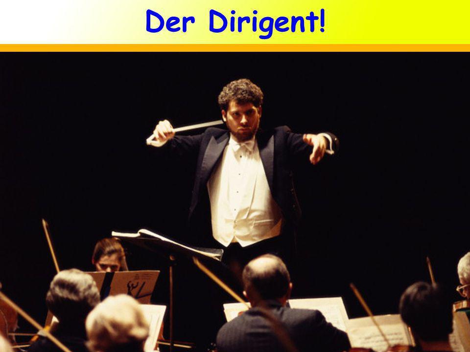 Der Dirigent!