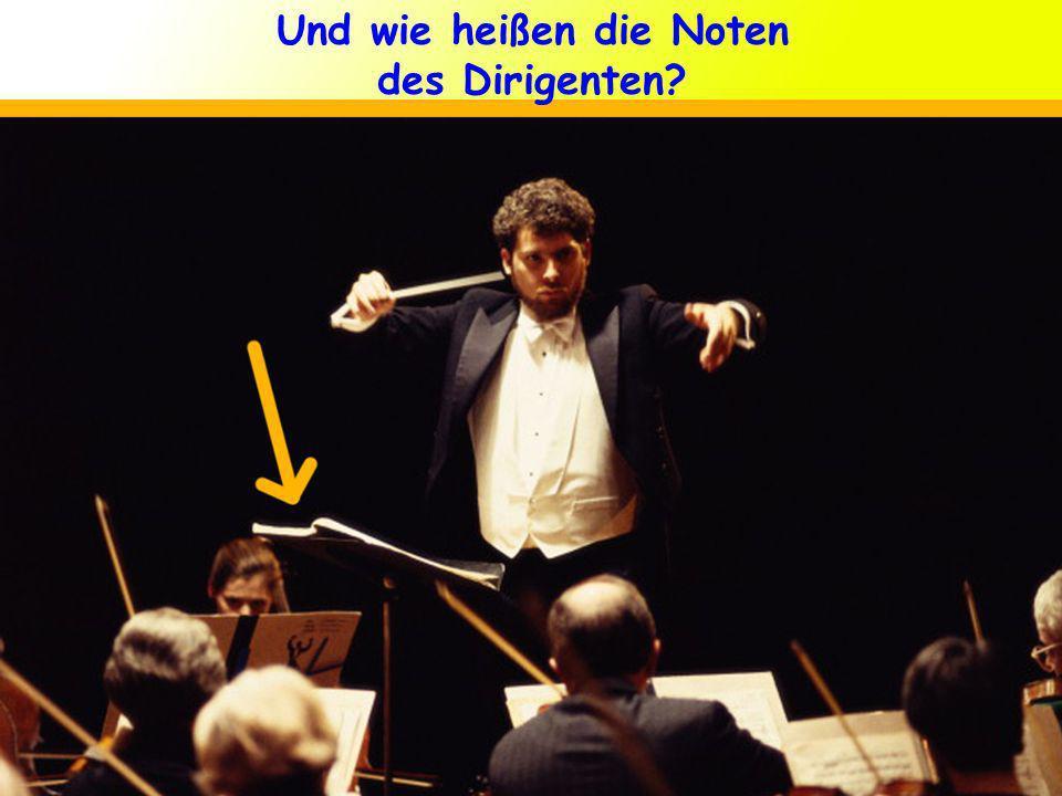 Und wie heißen die Noten des Dirigenten