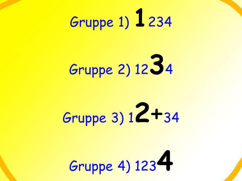 Gruppe 1) 1234 Gruppe 2) 1234 Gruppe 3) 12+34 Gruppe 4) 1234