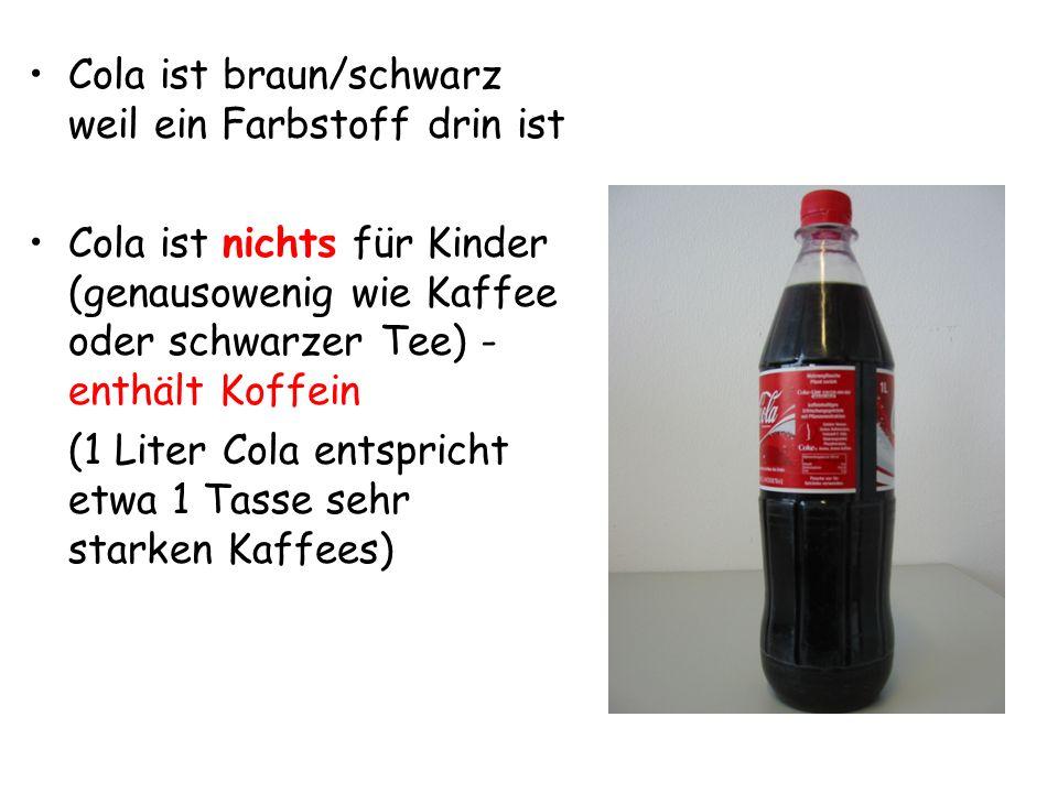 Cola ist braun/schwarz weil ein Farbstoff drin ist
