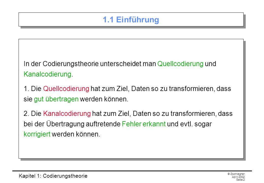 1.1 Einführung In der Codierungstheorie unterscheidet man Quellcodierung und Kanalcodierung.