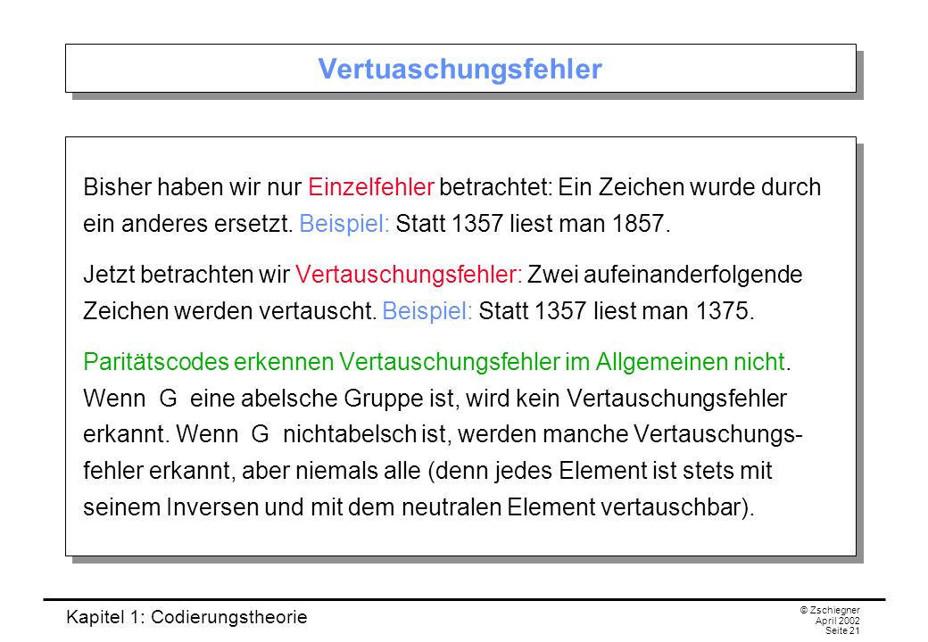 Vertuaschungsfehler Bisher haben wir nur Einzelfehler betrachtet: Ein Zeichen wurde durch ein anderes ersetzt. Beispiel: Statt 1357 liest man 1857.