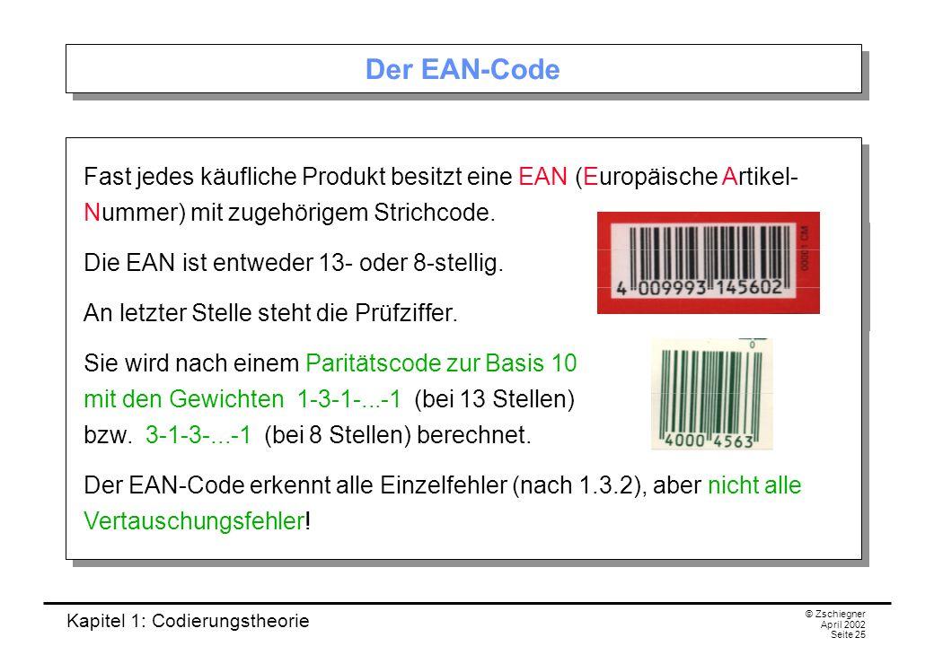 Der EAN-Code Fast jedes käufliche Produkt besitzt eine EAN (Europäische Artikel- Nummer) mit zugehörigem Strichcode.