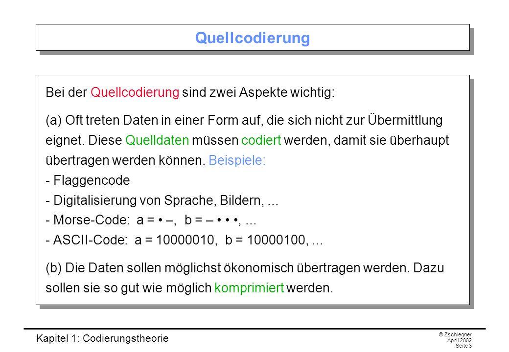 Quellcodierung Bei der Quellcodierung sind zwei Aspekte wichtig: