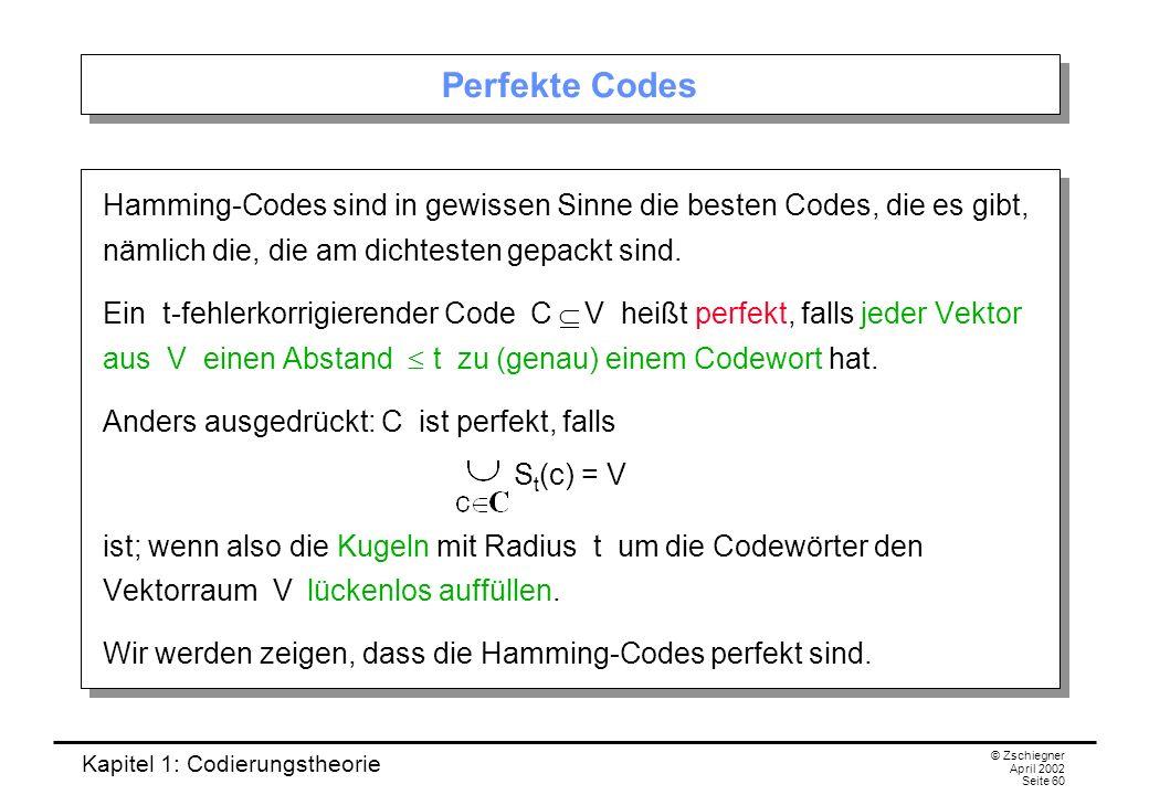 Perfekte Codes Hamming-Codes sind in gewissen Sinne die besten Codes, die es gibt, nämlich die, die am dichtesten gepackt sind.