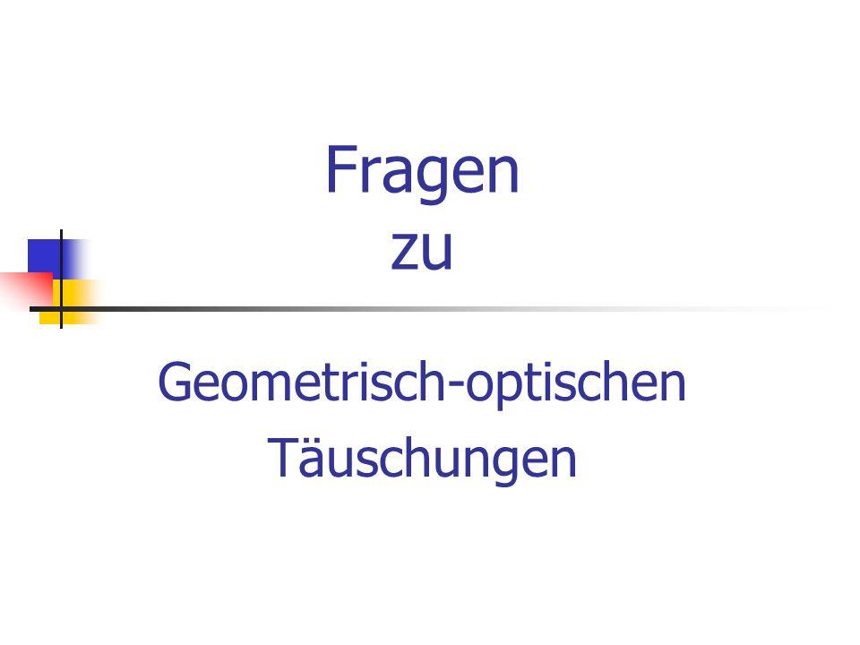 Geometrisch-optischen Täuschungen
