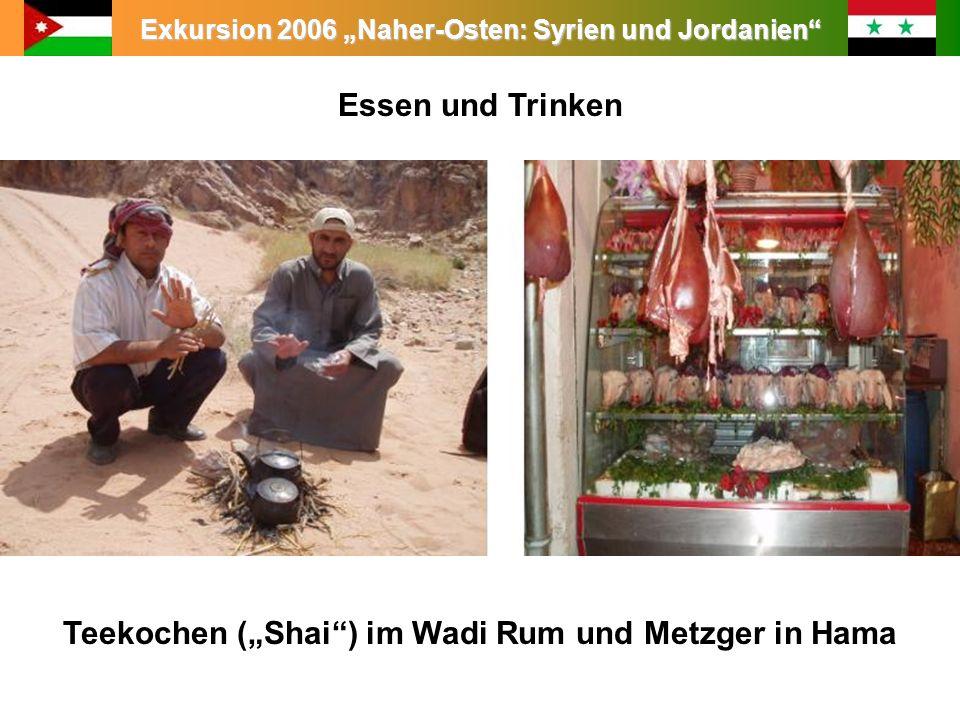 """Essen und Trinken Teekochen (""""Shai ) im Wadi Rum und Metzger in Hama"""