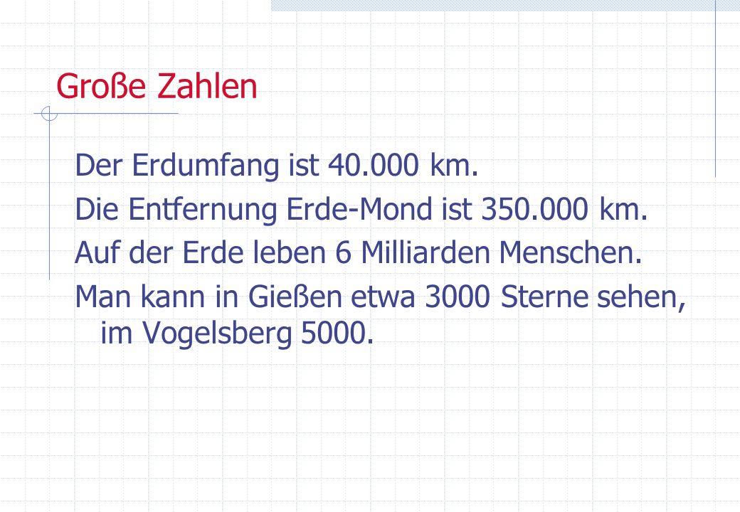 Große Zahlen Der Erdumfang ist 40.000 km.