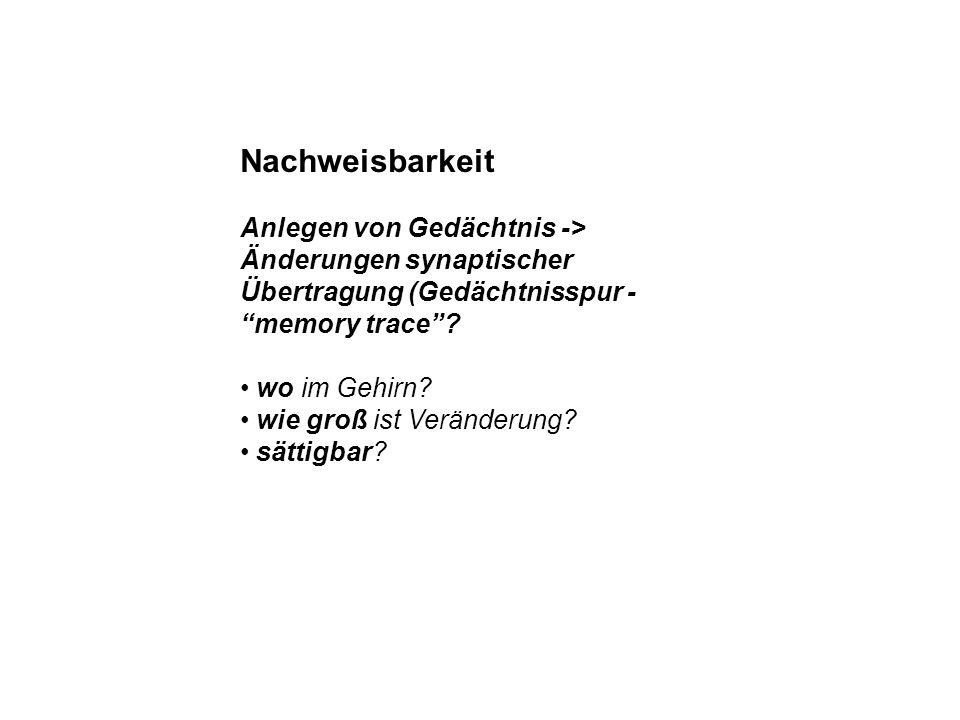 Nachweisbarkeit Anlegen von Gedächtnis -> Änderungen synaptischer Übertragung (Gedächtnisspur - memory trace