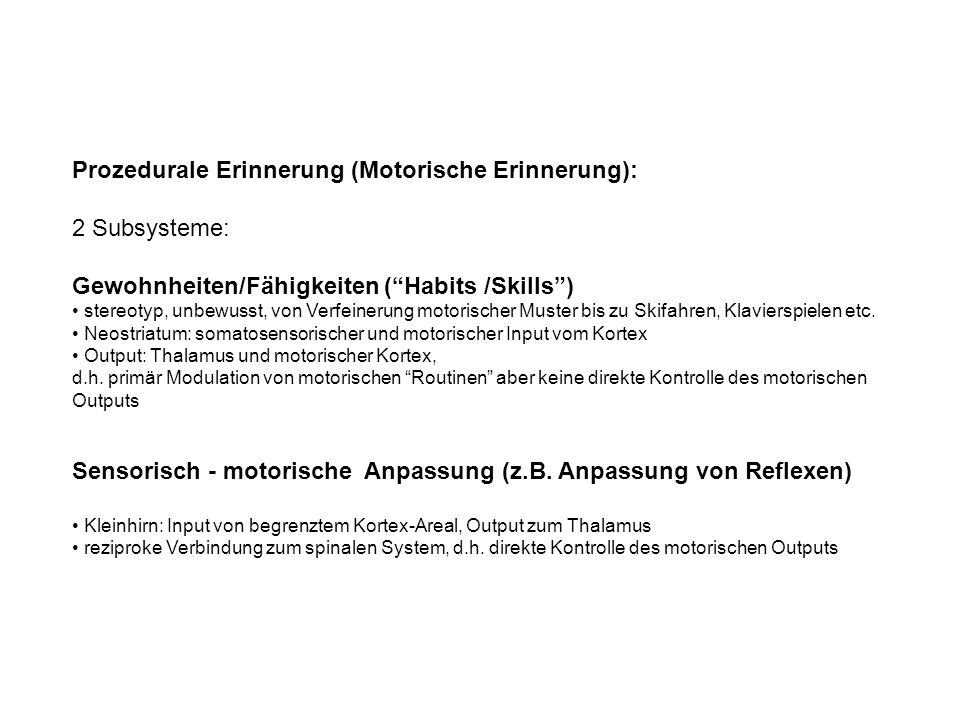 Prozedurale Erinnerung (Motorische Erinnerung): 2 Subsysteme:
