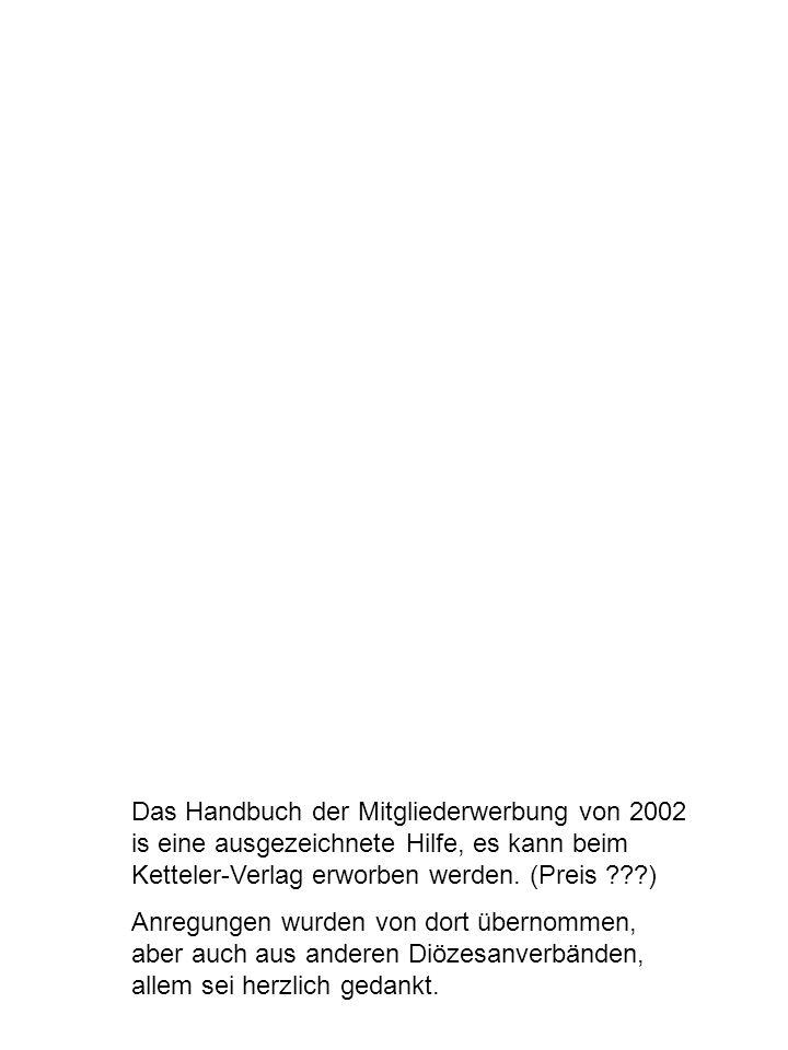 Das Handbuch der Mitgliederwerbung von 2002 is eine ausgezeichnete Hilfe, es kann beim Ketteler-Verlag erworben werden. (Preis )