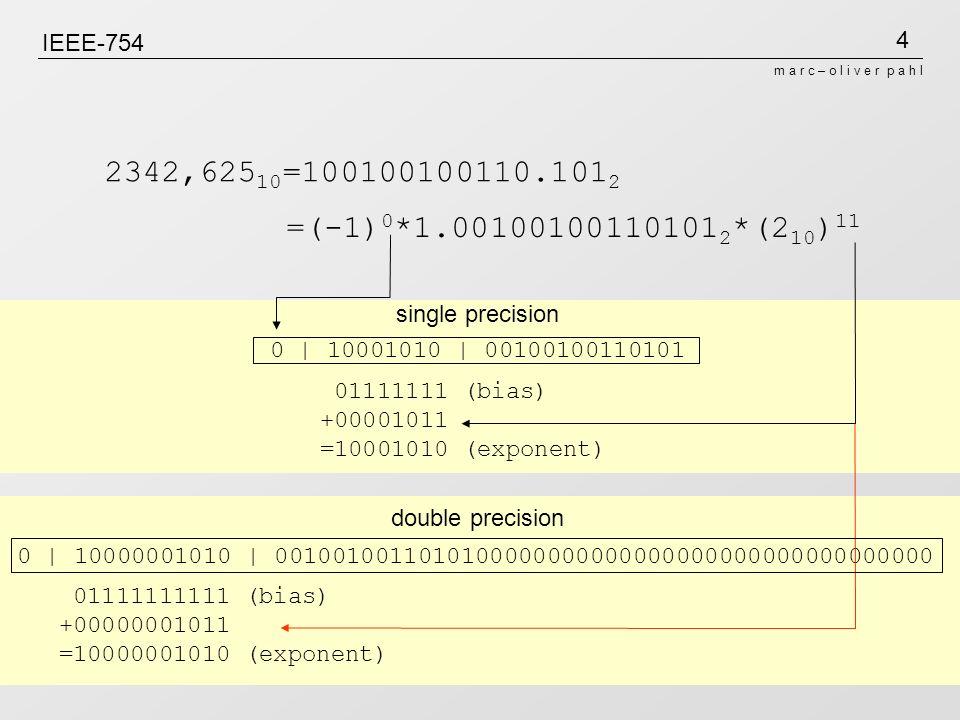 IEEE-754 2342,62510=100100100110.1012. =(-1)0*1.001001001101012*(210)11. single precision. 0 | 10001010 | 00100100110101.