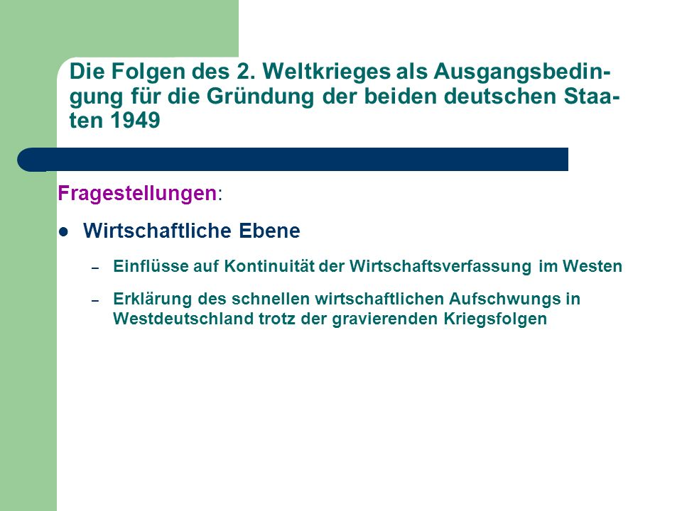 Die Folgen des 2. Weltkrieges als Ausgangsbedin-gung für die Gründung der beiden deutschen Staa-ten 1949