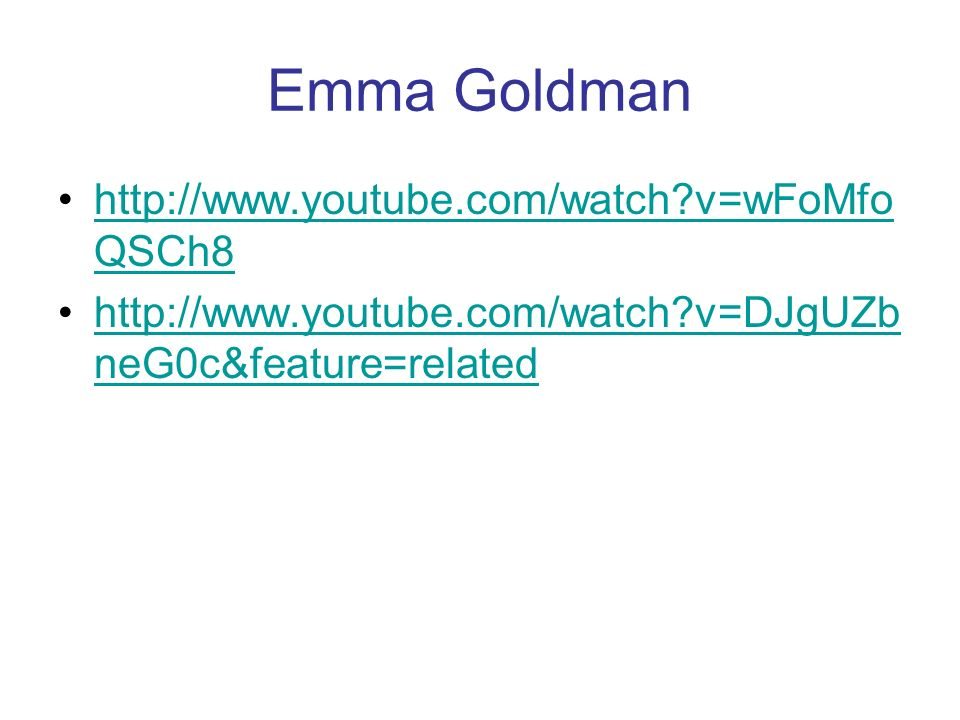 Emma Goldman http://www.youtube.com/watch v=wFoMfoQSCh8