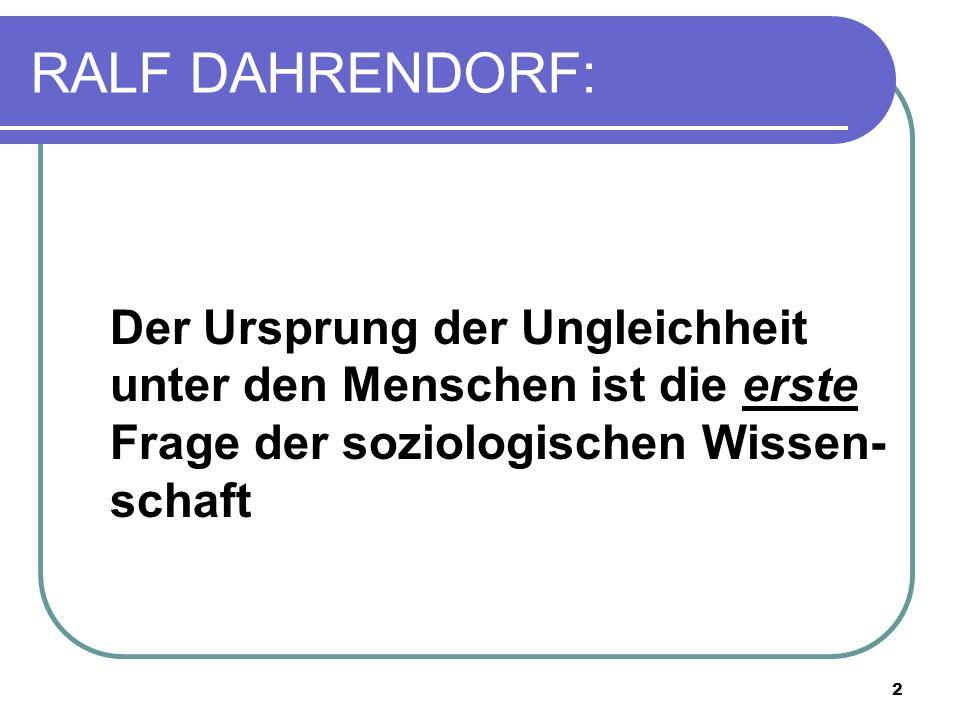RALF DAHRENDORF: Der Ursprung der Ungleichheit unter den Menschen ist die erste Frage der soziologischen Wissen-schaft.