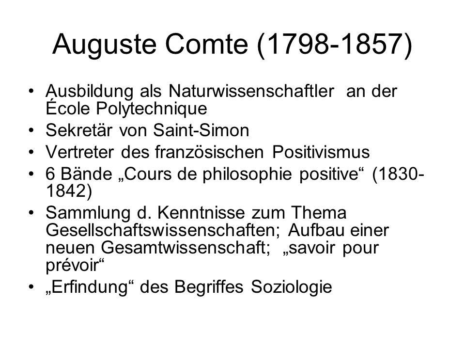 Auguste Comte (1798-1857) Ausbildung als Naturwissenschaftler an der École Polytechnique. Sekretär von Saint-Simon.