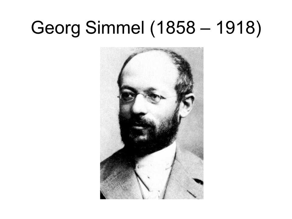 Georg Simmel (1858 – 1918)