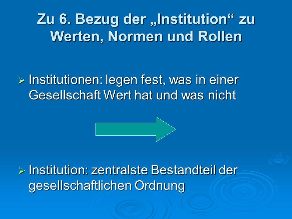 """Zu 6. Bezug der """"Institution zu Werten, Normen und Rollen"""