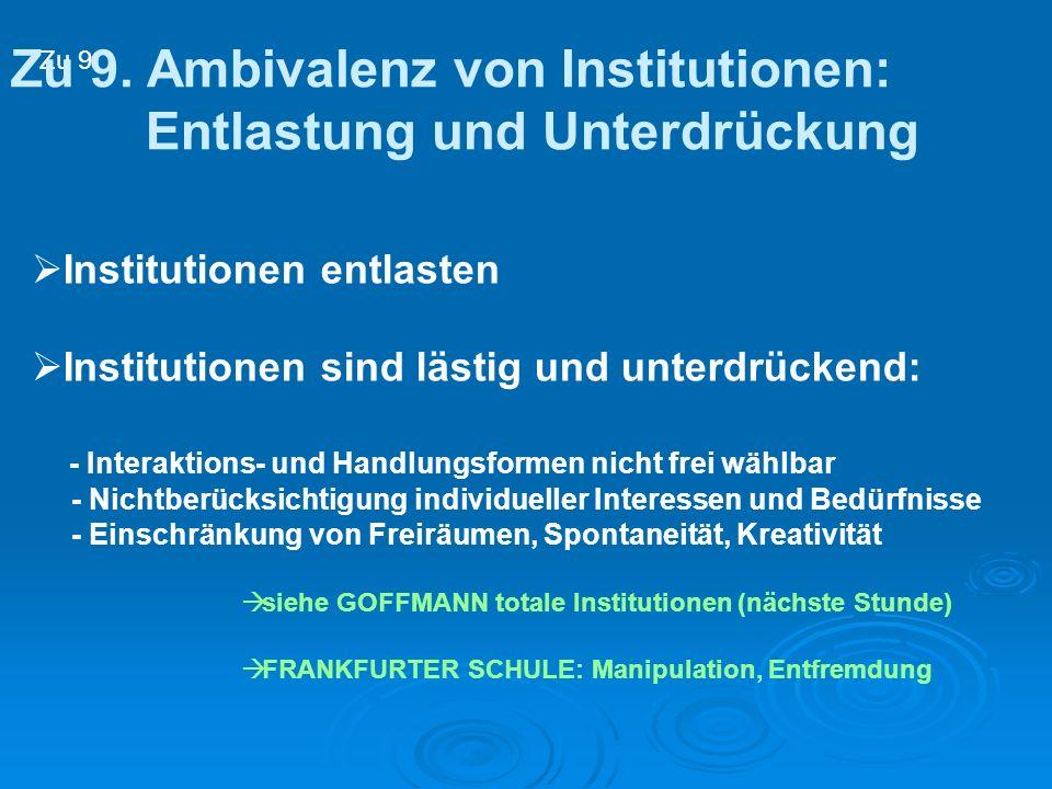 Zu 9. Ambivalenz von Institutionen: Entlastung und Unterdrückung