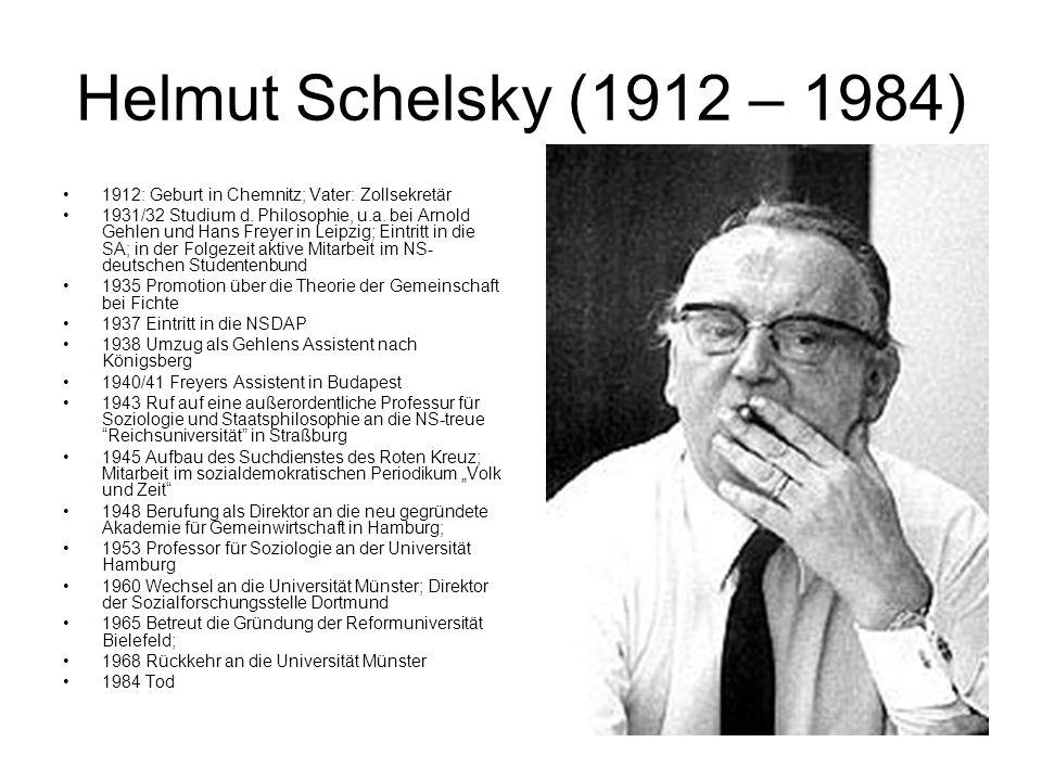 Helmut Schelsky (1912 – 1984) 1912: Geburt in Chemnitz; Vater: Zollsekretär.