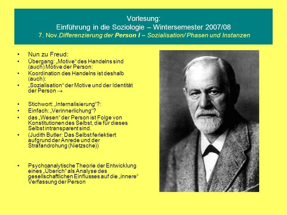 Vorlesung: Einführung in die Soziologie – Wintersemester 2007/08 7. Nov.Differenzierung der Person I – Sozialisation/ Phasen und Instanzen