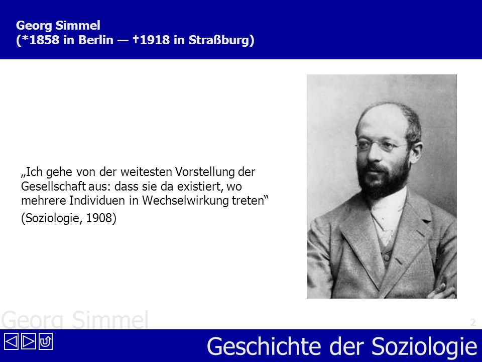 Georg Simmel (*1858 in Berlin — †1918 in Straßburg)