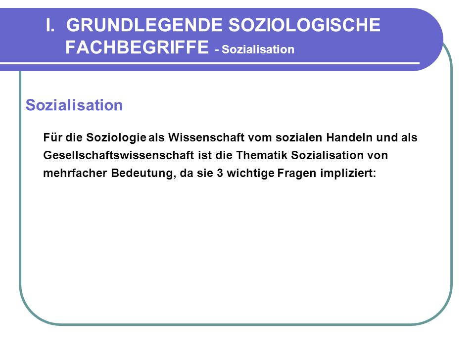 I. GRUNDLEGENDE SOZIOLOGISCHE FACHBEGRIFFE - Sozialisation
