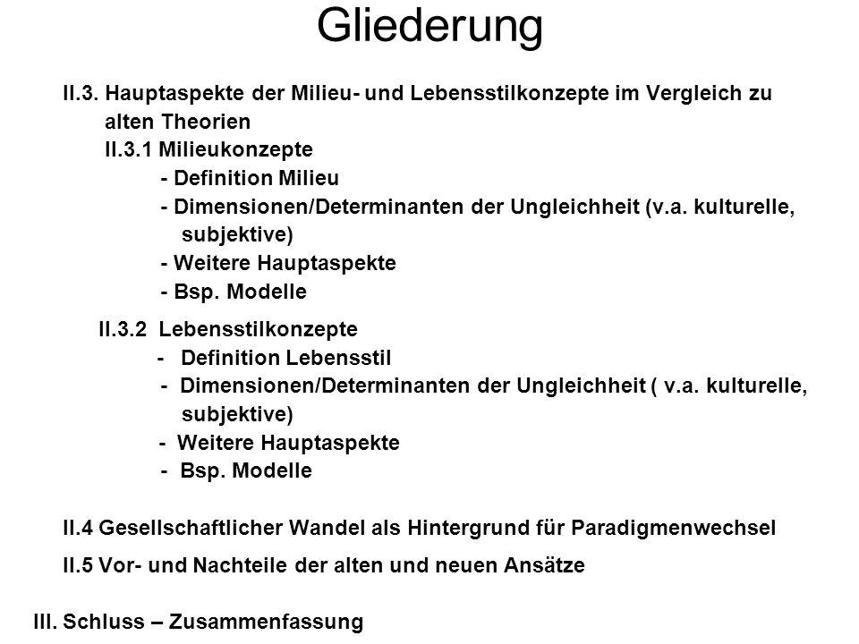 Gliederung II.3. Hauptaspekte der Milieu- und Lebensstilkonzepte im Vergleich zu. alten Theorien. II.3.1 Milieukonzepte.