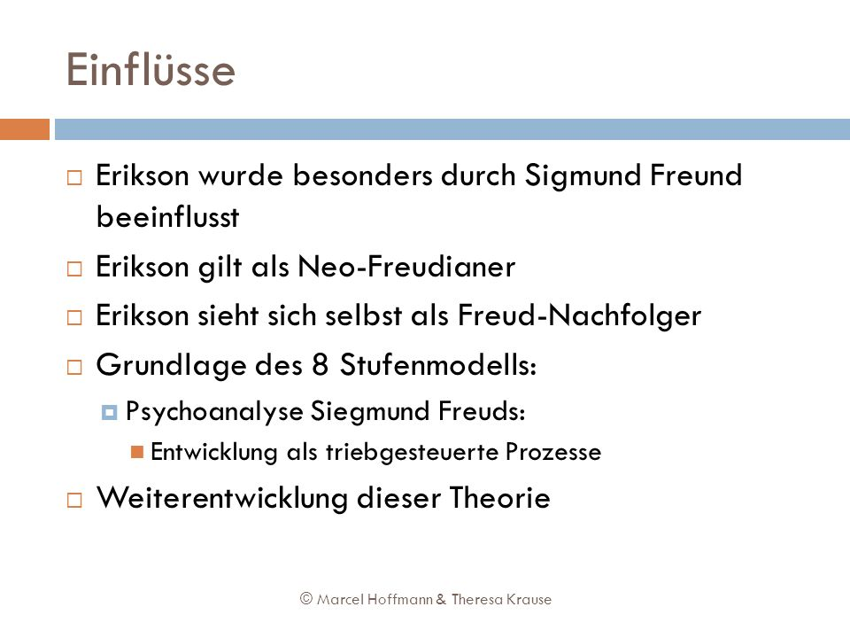 Einflüsse Erikson wurde besonders durch Sigmund Freund beeinflusst