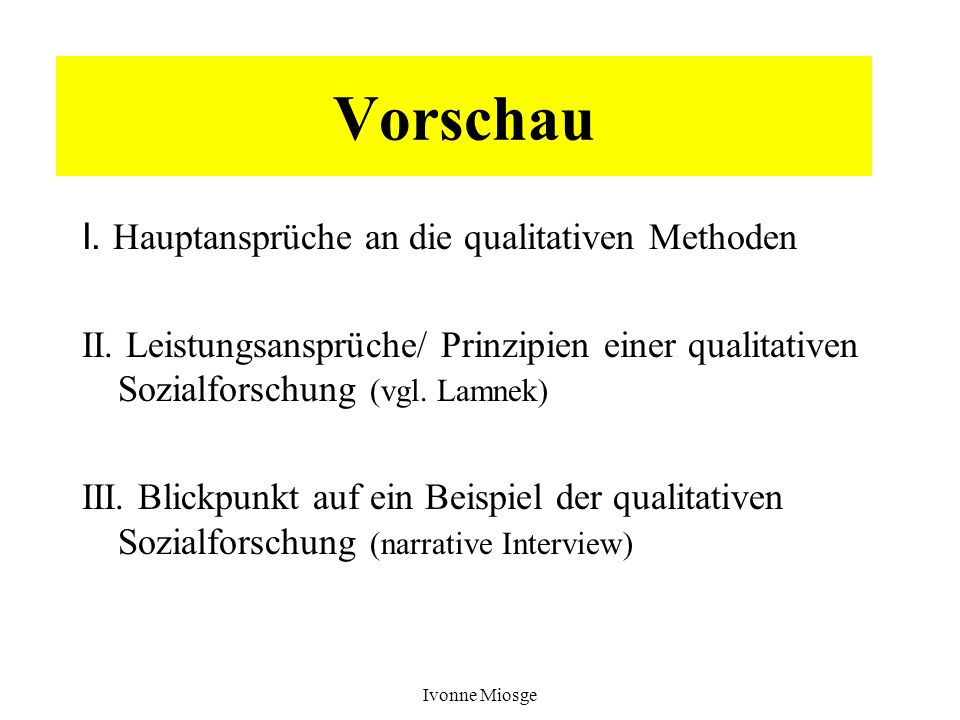 Vorschau I. Hauptansprüche an die qualitativen Methoden