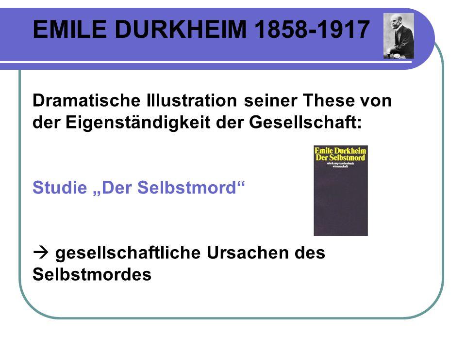 EMILE DURKHEIM 1858-1917 Dramatische Illustration seiner These von der Eigenständigkeit der Gesellschaft: