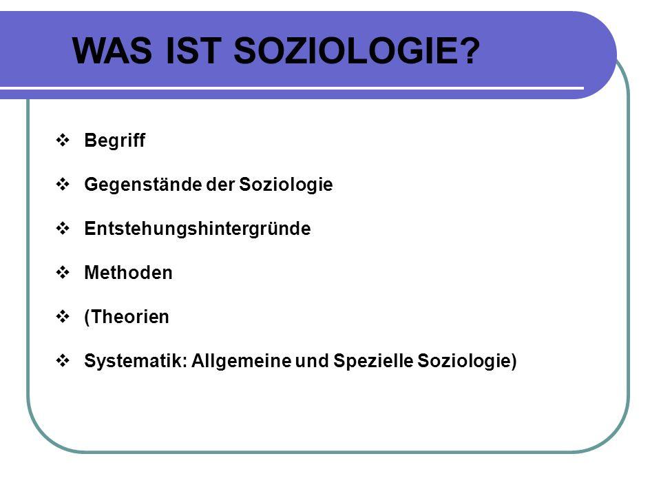 WAS IST SOZIOLOGIE Begriff Gegenstände der Soziologie