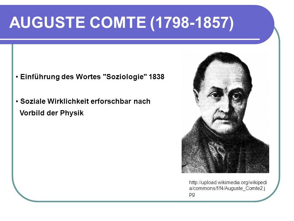 AUGUSTE COMTE (1798-1857) Einführung des Wortes Soziologie 1838
