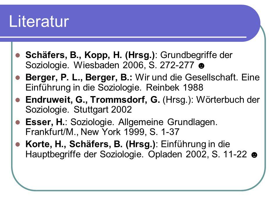 Literatur Schäfers, B., Kopp, H. (Hrsg.): Grundbegriffe der Soziologie. Wiesbaden 2006, S. 272-277 ☻