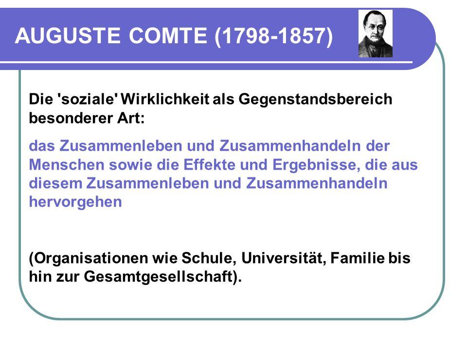 AUGUSTE COMTE (1798-1857) Die soziale Wirklichkeit als Gegenstandsbereich besonderer Art:
