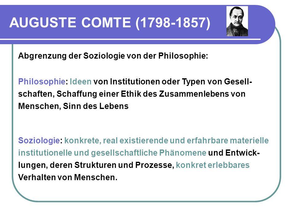 AUGUSTE COMTE (1798-1857) Abgrenzung der Soziologie von der Philosophie: