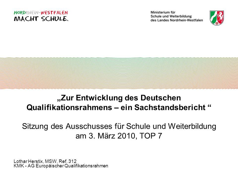 """""""Zur Entwicklung des Deutschen Qualifikationsrahmens – ein Sachstandsbericht Sitzung des Ausschusses für Schule und Weiterbildung am 3. März 2010, TOP 7"""