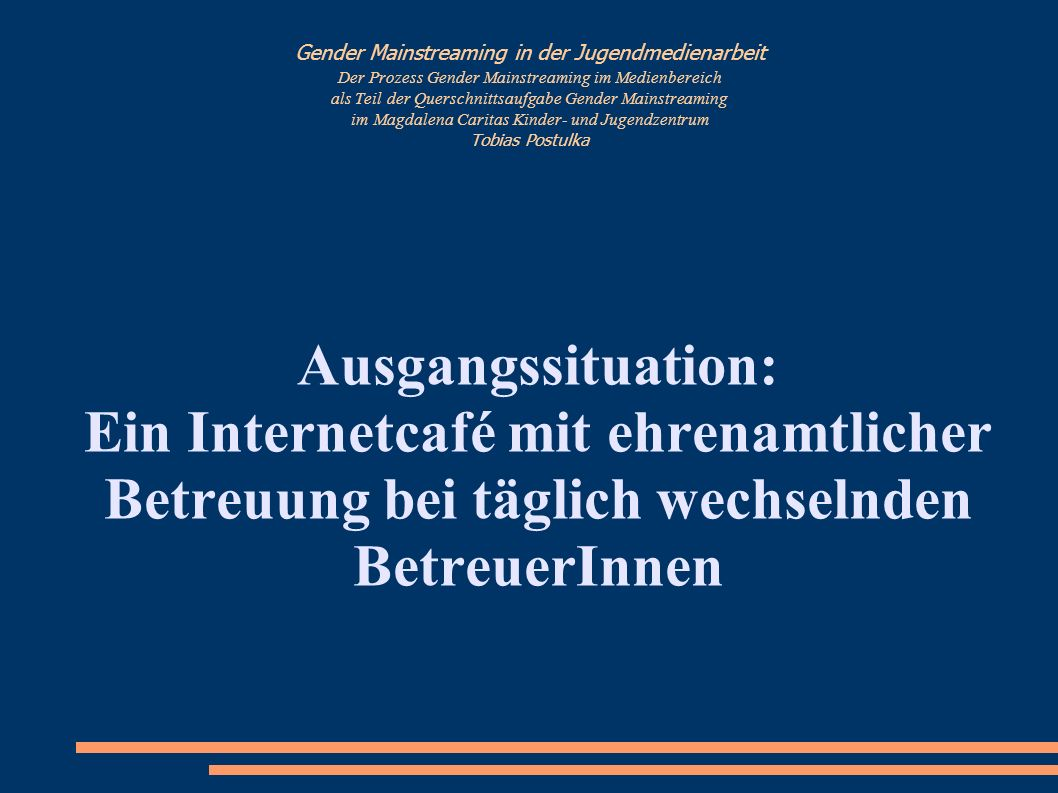 Gender Mainstreaming in der Jugendmedienarbeit Der Prozess Gender Mainstreaming im Medienbereich als Teil der Querschnittsaufgabe Gender Mainstreaming im Magdalena Caritas Kinder- und Jugendzentrum Tobias Postulka