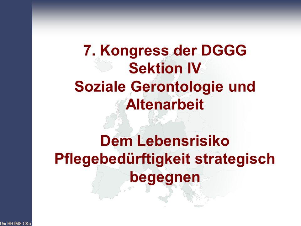 7. Kongress der DGGG Sektion IV Soziale Gerontologie und Altenarbeit Dem Lebensrisiko Pflegebedürftigkeit strategisch begegnen