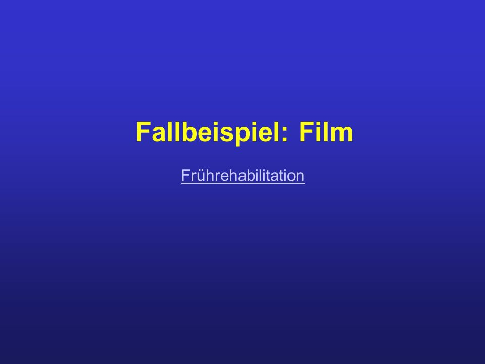 Fallbeispiel: Film Frührehabilitation