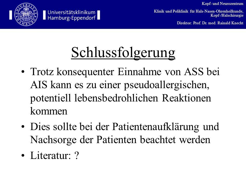 Schlussfolgerung Trotz konsequenter Einnahme von ASS bei AIS kann es zu einer pseudoallergischen, potentiell lebensbedrohlichen Reaktionen kommen.