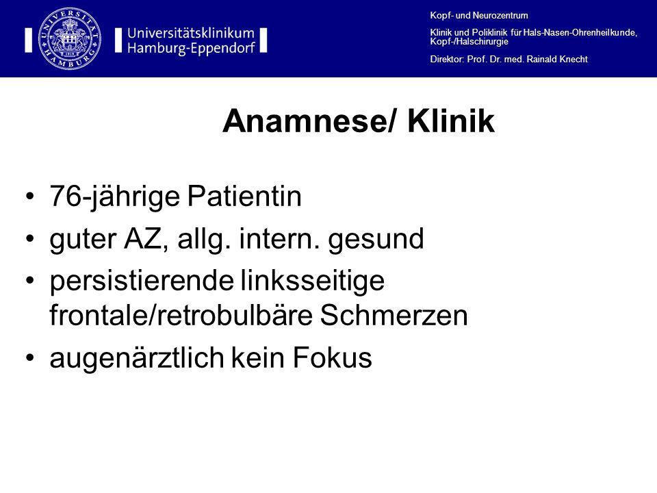 Anamnese/ Klinik 76-jährige Patientin guter AZ, allg. intern. gesund