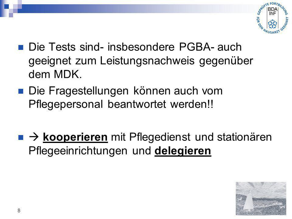 Die Tests sind- insbesondere PGBA- auch geeignet zum Leistungsnachweis gegenüber dem MDK.
