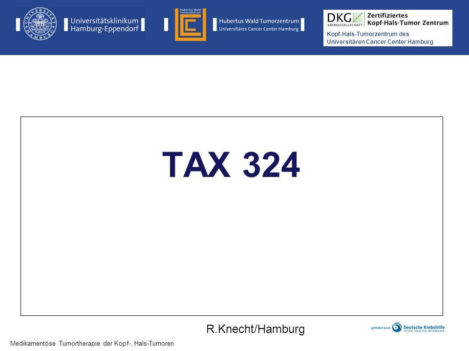 TAX 324 R.Knecht/Hamburg Medikamentöse Tumortherapie der Kopf-, Hals-Tumoren 14