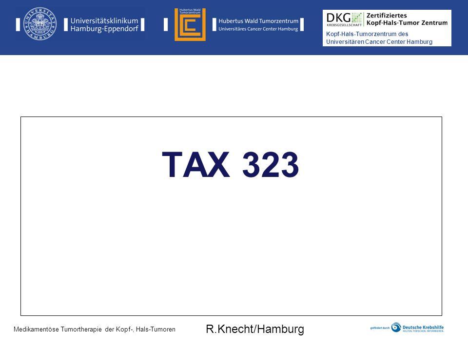 TAX 323 R.Knecht/Hamburg Medikamentöse Tumortherapie der Kopf-, Hals-Tumoren